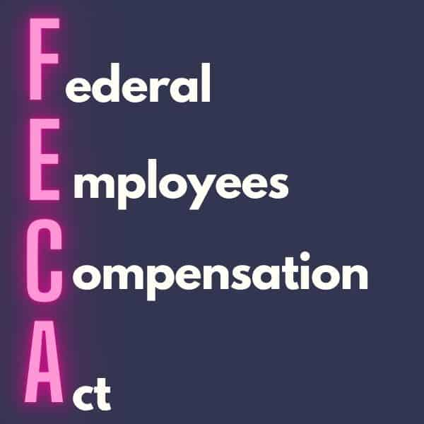 FECA- Federal Employees Compensation Act
