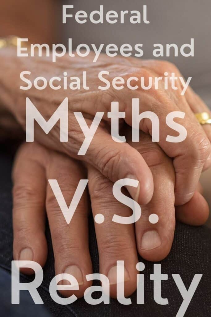 Pinterest pin for federal employees and social security myths vs reality. Learn about whether FERS and CSRS employees contribute to social security and get benefits.